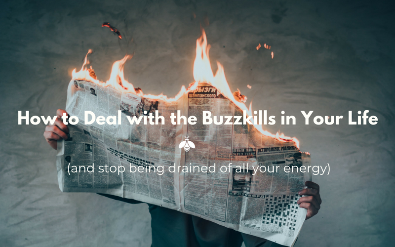 How to Deal with the Buzzkills in Your Life